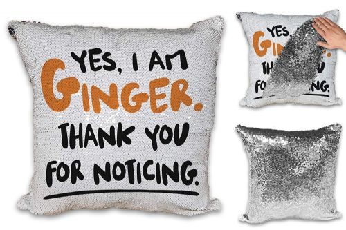 Yes, I Am Ginger Thank You for Noticing Funny Novelty Sequin Reveal Magic Cushion Cover